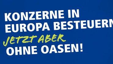 Konzerne in Europa besteuern. Jetzt aber ohne Oasen!